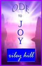 Ode to Joy ebook by Riley Hill