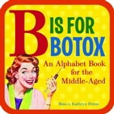 B Is for Botox - An Alphabet Book for the Middle-Aged ebook by Kathryn Petras,Ross Petras