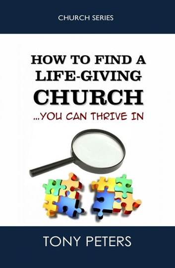 How to Find a Life-giving Church: You Can Thrive in ebook by Tony Peters