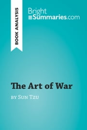 The Art of War by Sun Tzu (Book Analysis) - Detailed Summary, Analysis and Reading Guide ebook by Bright Summaries