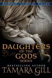Daughters Of The Gods ~ Series Bundle - Banished ~ Guardian ~ Fallen ebook by Tamara Gill