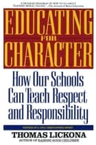 Educating for Character ebook by Thomas Lickona