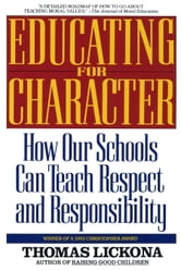 Educating for Character - How Our Schools Can Teach Respect and Responsibility ebook by Thomas Lickona