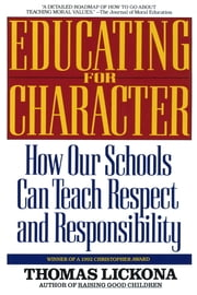 Educating for Character - How Our Schools Can Teach Respect and Responsibility ebook by Kobo.Web.Store.Products.Fields.ContributorFieldViewModel