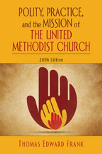Polity, Practice, and the Mission of The United Methodist Church - 2006 Edition ebook by Thomas E. Frank