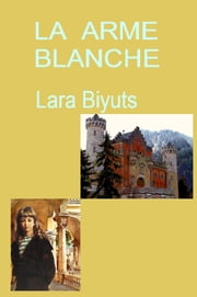 La Arme Blanche ebook by Lara Biyuts