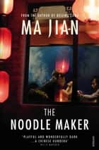 The Noodle Maker ebook by Ma Jian