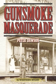 Gunsmoke Masquerade - A Western Story ebook by Peter Dawson