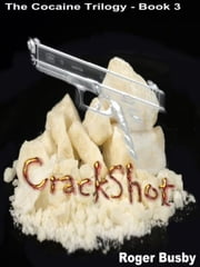 Crackshot: Book three of the Cocaine Trilogy ebook by Roger Busby
