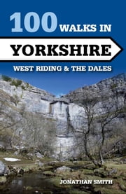 100 Walks in Yorkshire - West Riding and the Dales ebook by Jonathan J Smith