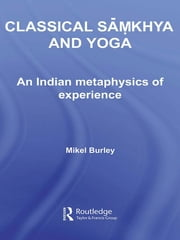 Classical Samkhya and Yoga - Burley - An Indian Metaphysics of Experience ebook by Mikel Burley