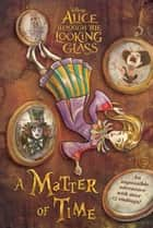 Alice in Wonderland: Through the Looking Glass: A Matter of Time ebook de Carla Jablonski
