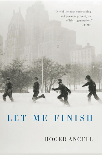 Let Me Finish ebook by Roger Angell