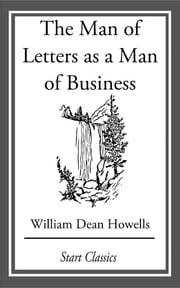 The Man of Letters as a Man of Business ebook by William Dean Howells