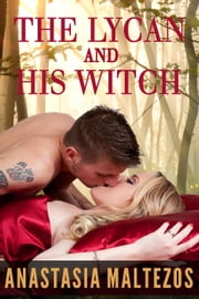 The Lycan and His Witch ebook by Anastasia Maltezos