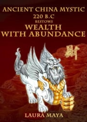 Ancient China Mystic 220 B.C Bestows Wealth with Abundance ebook by Laura Maya