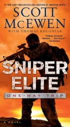 Sniper Elite: One-Way Trip - A Novel ebook by Scott McEwen, Thomas Koloniar