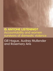 Is Anyone Listening? - Accountability and Women Survivors of Domestic Violence ebook by Rosemary Aris,Gill Hague,Audrey Mullender