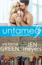 Untamed 3: Escaped Artist ebook by Victoria Green, Jen Meyers
