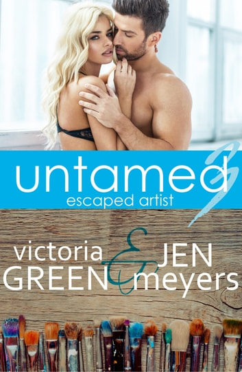 Untamed 3: Escaped Artist ebook by Victoria Green,Jen Meyers