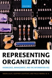 Representing Organization - Knowledge, Management, and the Information Age ebook by Simon Lilley,Geoffrey Lightfoot,Paulo Amaral M. N.