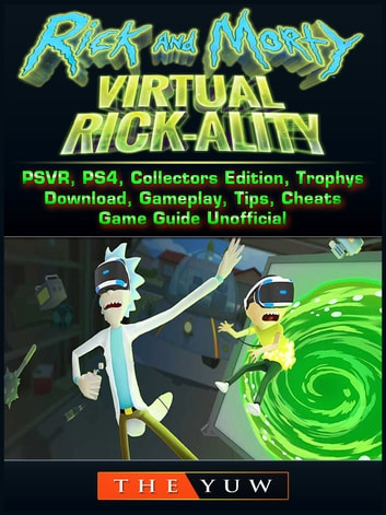 Rick and Morty Virtual Rick-Ality Game, PSVR, PS4, Collectors Edition,  Trophys, Download, Gameplay, Tips, Cheats, Game Guide Unofficial