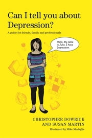 Can I tell you about Depression? - A guide for friends, family and professionals ebook by Christopher Dowrick,Susan Martin,Mike Medaglia