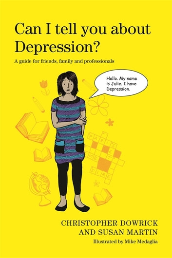 Can I tell you about Depression? - A guide for friends, family and professionals ebook by Christopher Dowrick,Susan Martin