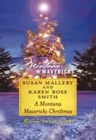A Montana Mavericks Christmas - Married in Whitehorn\Born in Whitehorn ebook by Susan Mallery, Karen Rose Smith