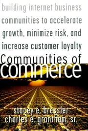 Communities of Commerce: Building Internet Business Communities to Accelerate Growth, Minimize Risk, and Increase Customer Loyalty ebook by Bressler, Stacey