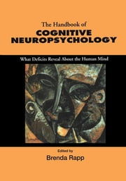Handbook of Cognitive Neuropsychology - What Deficits Reveal About the Human Mind ebook by Brenda Rapp
