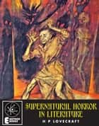 Supernatural Horror In Literature ebook by H P Lovecraft