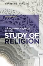 A Beginner's Guide to the Study of Religion ebook by Dr Bradley L. Herling