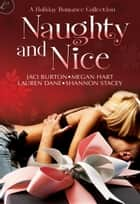 Naughty and Nice - An Anthology ebook by Shannon Stacey, Megan Hart, Jaci Burton,...