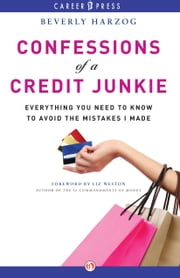 Confessions of a Credit Junkie - Everything You Need to Know to Avoid the Mistakes I Made ebook by Beverly Harzog,Liz Weston