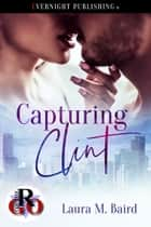 Capturing Clint ebook by Laura M. Baird