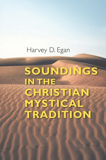 Soundings in the Christian Mystical Tradition ebook by Harvey D. Egan SJ