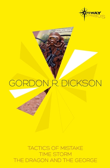 Gordon R Dickson SF Gateway Omnibus - Tactics of Mistake, Time Storm, The Dragon and the George ebook by Gordon R Dickson