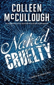 Naked Cruelty - A Carmine Delmonico Novel ebook by Colleen McCullough