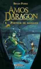 Amos Daragon - Tome 1 - Porteur de masques ebook by Bryan Perro