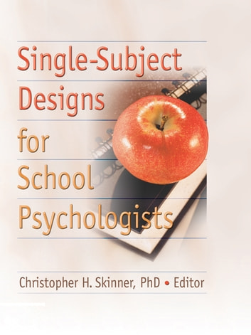 Single-Subject Designs for School Psychologists ebook by Christopher H Skinner