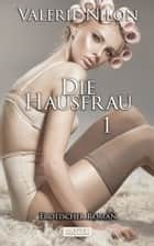Die Hausfrau 1 ebook by Valerie Nilon