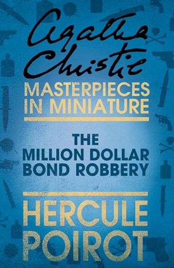 The Million Dollar Bond Robbery: A Hercule Poirot Short Story ebook by Agatha Christie