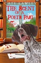 The Scent of a Poet's Past ebook by Cate Lawley