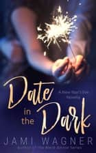 Date In The Dark ebook by Jami Wagner