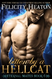 Bitten by a Hellcat (Eternal Mates Romance Series Book 6) ebook by Felicity Heaton