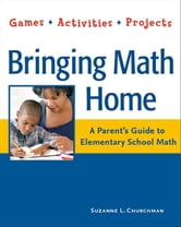 Bringing Math Home: A Parent's Guide to Elementary School Math: Games, Activities, Projects ebook by Churchman, Suzanne L.