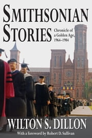 Smithsonian Stories - Chronicle of a Golden Age, 1964-1984 ebook by Wilton S. Dillon,Robert D. Sullivan