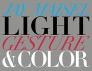 Light, Gesture, and Color ebook by Jay Maisel