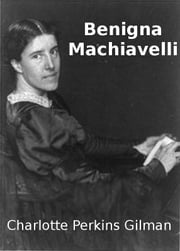 Benigna Machiavelli ebook by Charlotte Perkins Gilman